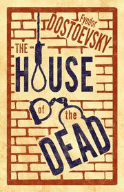 House of the Dead, Dostoevsky Fyodor