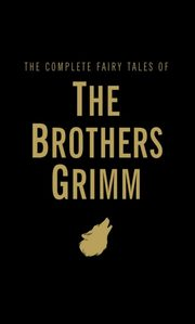 ksiazka tytuł: The Complete Fairy Tales of The Brothers Grimm autor: Grimm Jacob, Grimm Wilhelm