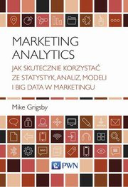 ksiazka tytuł: Marketing Analytics autor: Grigsby Mike